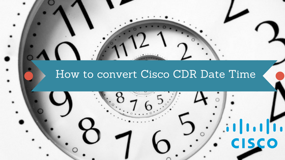 How To Convert Cisco CDR Date and Time | PBXDom